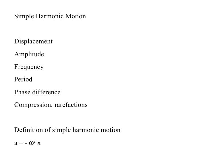 Simple Harmonic MotionDisplacementAmplitudeFrequencyPeriodPhase differenceCompression, rarefactionsDefinition of simple ha...