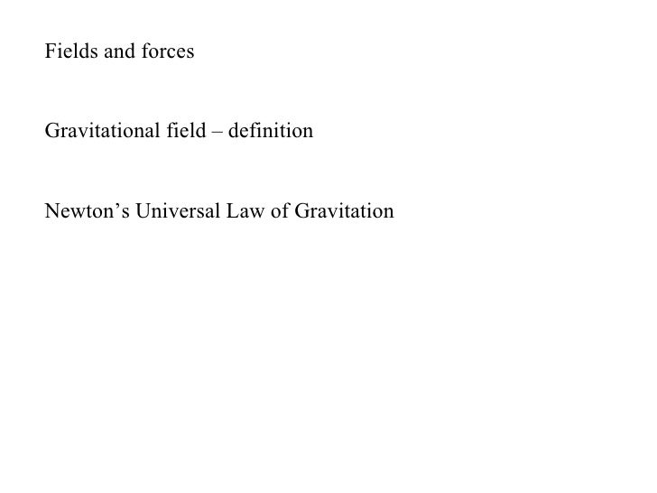 Fields and forcesGravitational field – definitionNewton's Universal Law of Gravitation