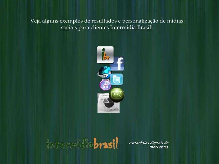 Veja alguns exemplos de resultados e personalização de mídias            sociais para clientes Intermidia Brasil!