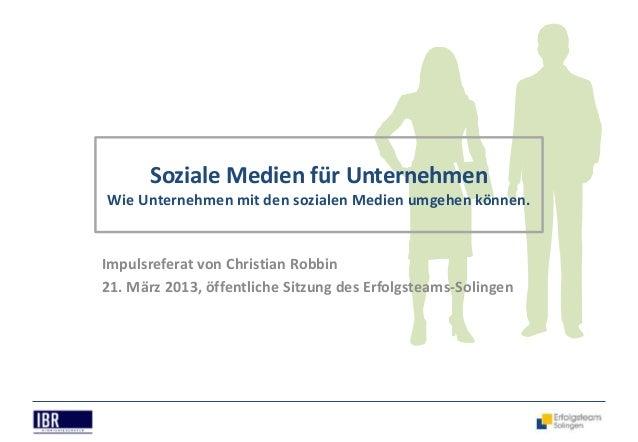 Soziale Medien für UnternehmenWie Unternehmen mit den sozialen Medien umgehen können.Impulsreferat von Christian Robbin21....