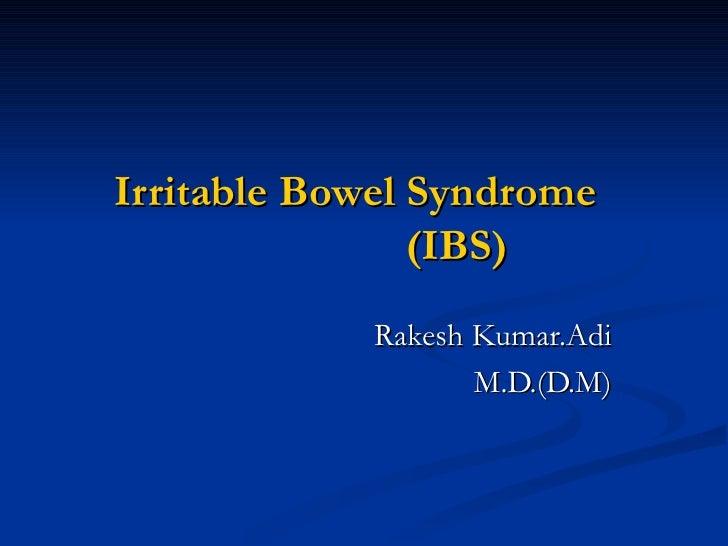 Irritable Bowel Syndrome    (IBS) Rakesh Kumar.Adi M.D.(D.M)