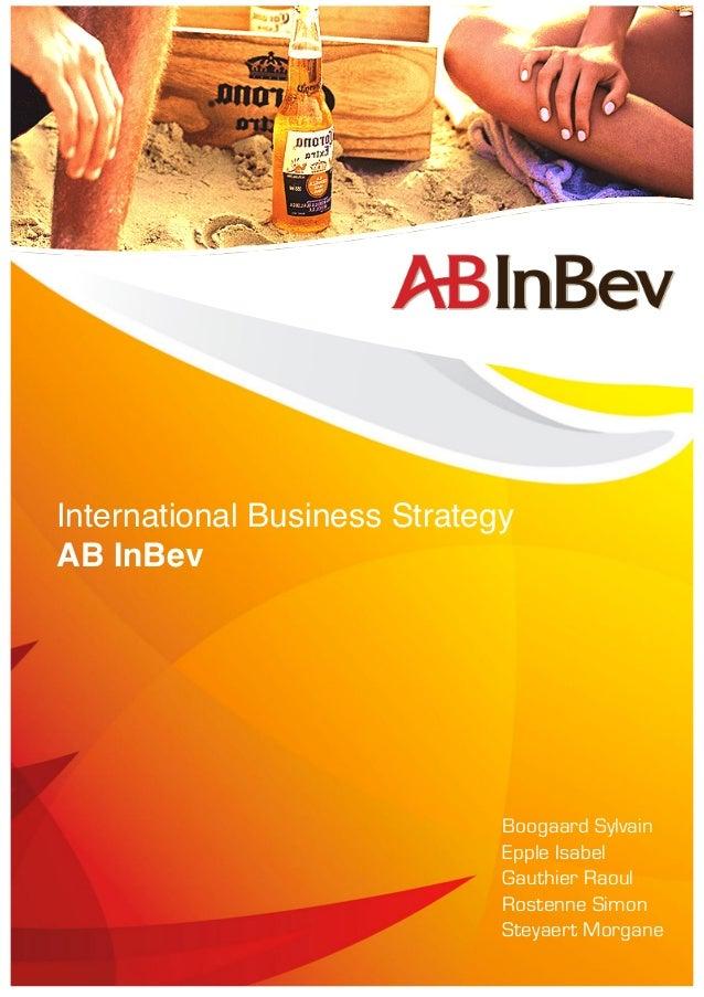 International Business Strategy AB InBev Boogaard Sylvain Epple Isabel Gauthier Raoul Rostenne Simon Steyaert Morgane !