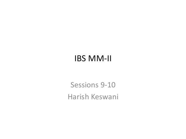 IBS MM-II Sessions 9-10 Harish Keswani