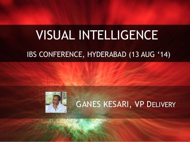 GANES KESARI, VP DELIVERY VISUAL INTELLIGENCE IBS CONFERENCE, HYDERABAD (13 AUG '14)