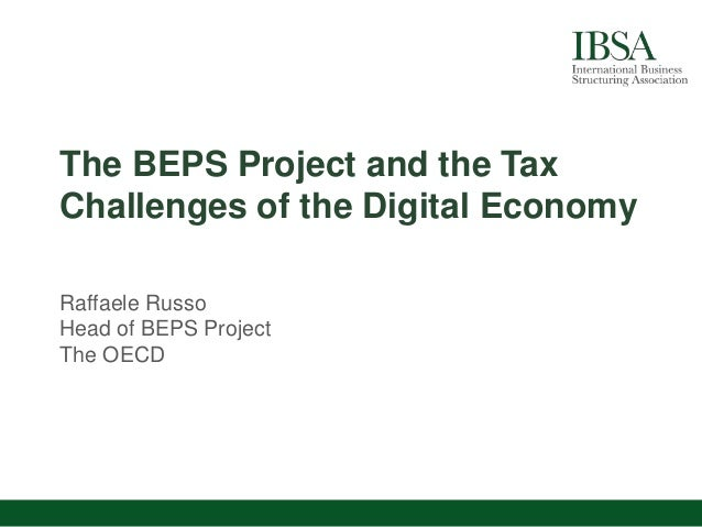 The BEPS Project and the Tax Challenges of the Digital Economy Raffaele Russo Head of BEPS Project The OECD