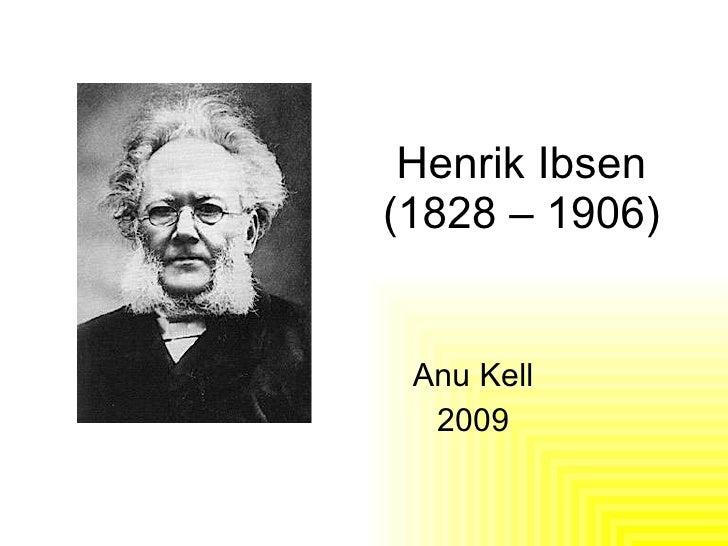 Henrik Ibsen (1828 – 1906)  Anu Kell 2009
