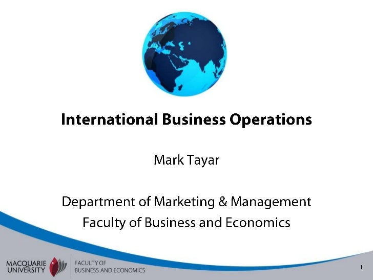 International Business Operations<br />Mark Tayar<br />Department of Marketing & Management<br />Faculty of Business and E...