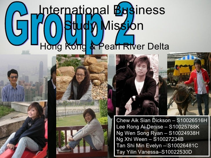 International Business      Study Mission Hong Kong & Pearl River Delta                      Chew Aik Sian Dickson – S1002...