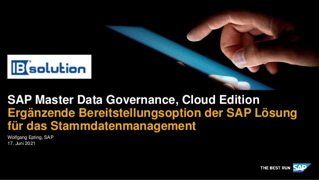 Wolfgang Epting, SAP 17. Juni 2021 SAP Master Data Governance, Cloud Edition Ergänzende Bereitstellungsoption der SAP Lösu...
