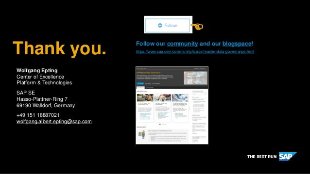 Thank you. Follow our community and our blogspace! https://www.sap.com/community/topics/master-data-governance.html  Wolf...