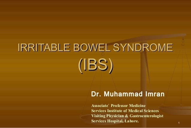 1 IRRITABLE BOWEL SYNDROMEIRRITABLE BOWEL SYNDROME (IBS)(IBS) Dr. Muhammad Imran Associate` Professor Medicine Services In...