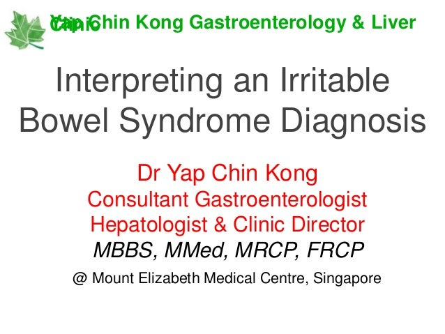 Interpreting an Irritable Bowel Syndrome Diagnosis Yap Chin Kong Gastroenterology & LiverClinic Dr Yap Chin Kong Consultan...