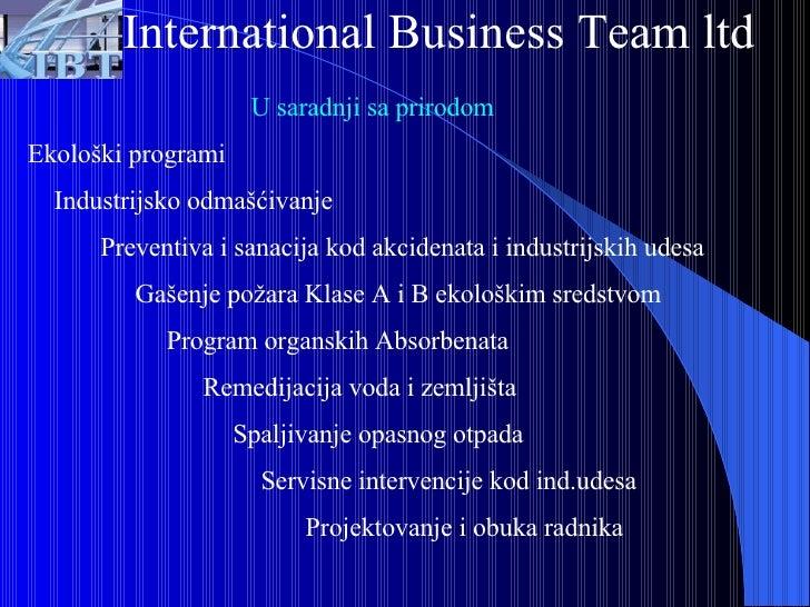 International Business Team ltd U saradnji sa prirodom   Ekološki programi Industrijsko odmašćivanje Preventiva i sanacija...