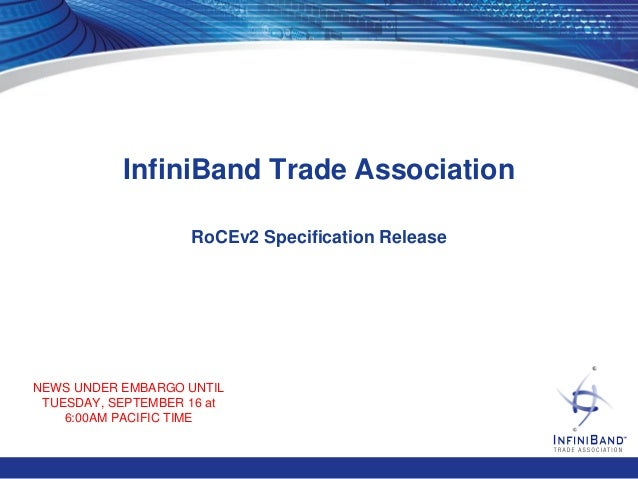 InfiniBand Trade Association  NEWS UNDER EMBARGO UNTIL  TUESDAY, SEPTEMBER 16 at  6:00AM PACIFIC TIME  RoCEv2 Specificatio...