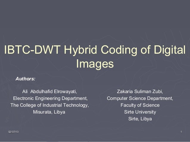 IBTC-DWT Hybrid Coding of Digital           Images     Authors:      Ali Abdulhafid Elrowayati,            Zakaria Suliman...