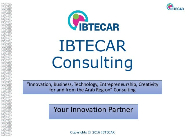 "IBTECAR Consulting ""Innovation, Business, Technology, Entrepreneurship, Creativity for and from the Arab Region"" Consultin..."