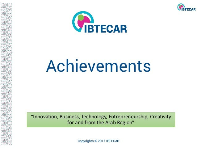 """Achievements """"Innovation, Business, Technology, Entrepreneurship, Creativity for and from the Arab Region"""" Copyrights © 20..."""
