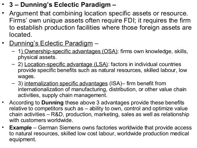 dunning eclectic paradigm Abstract: the eclectic paradigm of dunning (1980) (with its oli and four motives for fdi framework) can be reconciled with the firm and country matrix of rugman (1981.