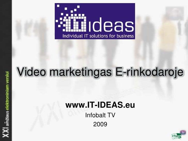 Video marketingas E-rinkodaroje           www.IT-IDEAS.eu              Infobalt TV                 2009