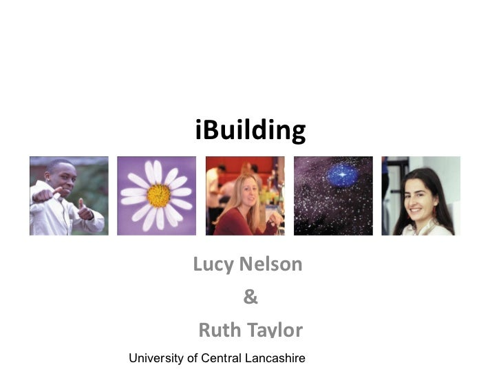 iBuilding Lucy Nelson  & Ruth Taylor University of Central Lancashire
