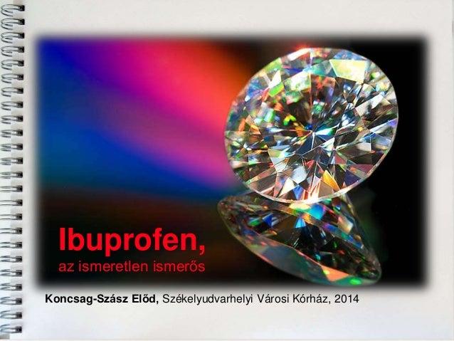 Ibuprofen, az ismeretlen ismerős Koncsag-Szász Előd, Székelyudvarhelyi Városi Kórház, 2014