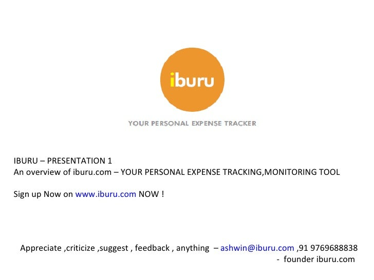IBURU – PRESENTATION 1 An overview of iburu.com – YOUR PERSONAL EXPENSE TRACKING,MONITORING TOOL Sign up Now on  www.iburu...