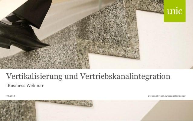 Vertikalisierung und Vertriebskanalintegration iBusiness Webinar Dr. Daniel Risch, Andreas Damberger7.5.2014