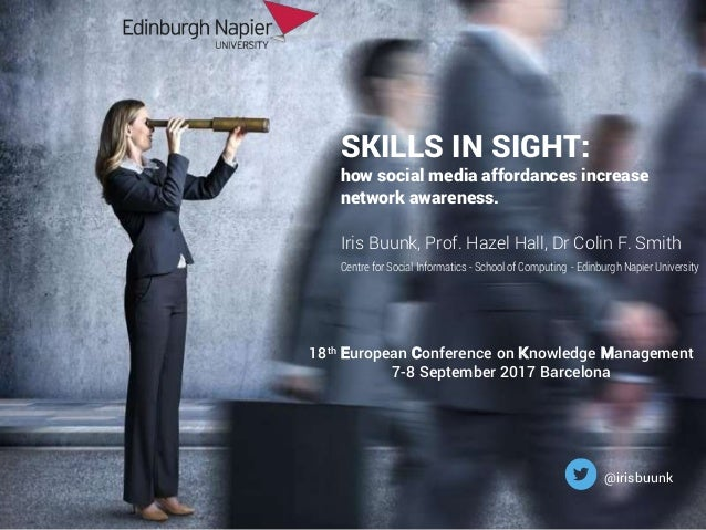 SKILLS IN SIGHT: how social media affordances increase network awareness. Iris Buunk, Prof. Hazel Hall, Dr Colin F. Smith ...