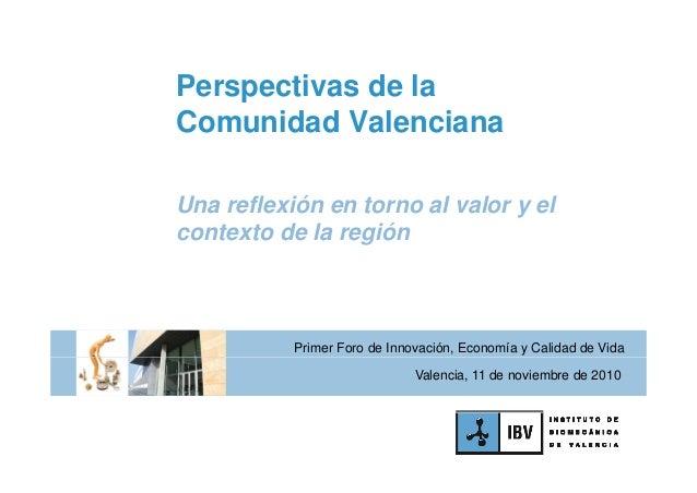 P ti d lPerspectivas de la Comunidad Valenciana Una reflexión en torno al valor y el contexto de la región Primer Foro de ...