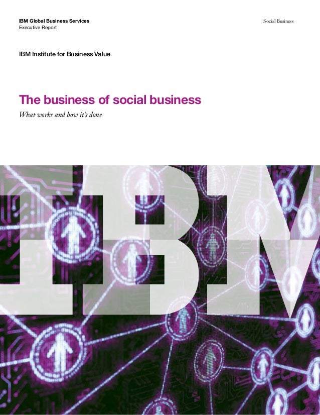 IBM Global Business Services       Social BusinessExecutive ReportIBM Institute for Business ValueThe business of social b...