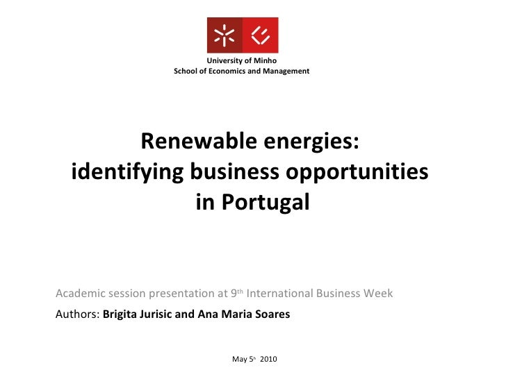 Renewable energies:  identifying business opportunities  in Portugal Academic session presentation at 9 th  International ...