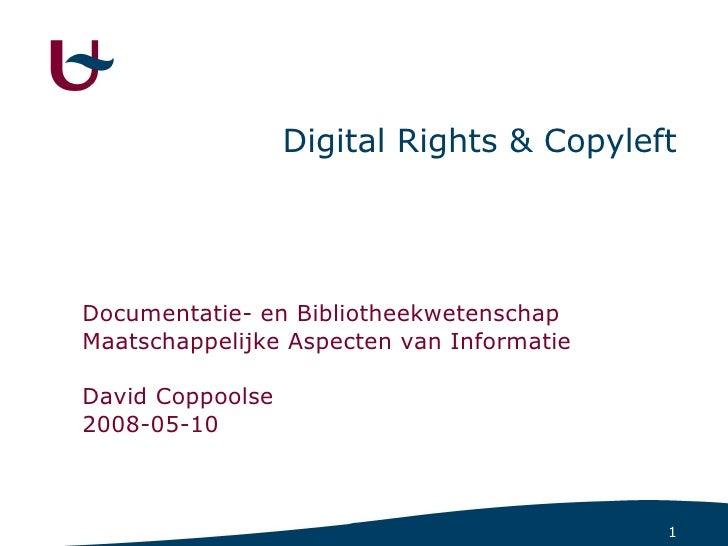 Digital Rights & Copyleft <ul><ul><li>Documentatie- en Bibliotheekwetenschap Maatschappelijke Aspecten van Informatie Davi...