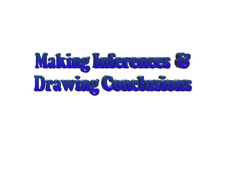 Making Inferences  & Drawing Conclusions