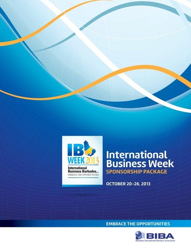 INTERNATIONAL BUSINESS WEEK 2013 . SPONSORSHIP PACKAGE 2 E M B R A C E T H E OPPORTUNITIES OF INTERNATIONAL BUSINESS WEEK ...