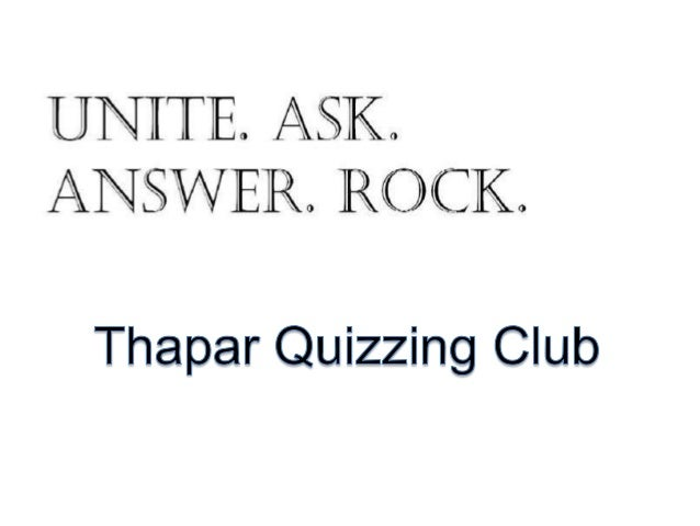Induction Ceremony Quiz Brought to you by Thapar Quizzing Club
