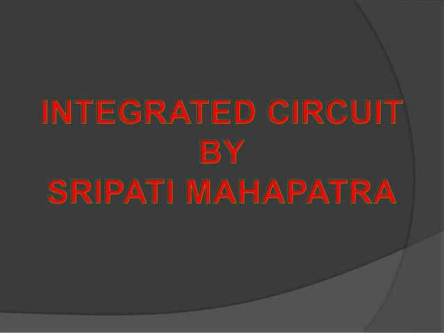 INTEGRATED CIRCUIT MANUFACTURING An integrated circuit, or IC, is small chip that can function as an amplifier, oscillator...