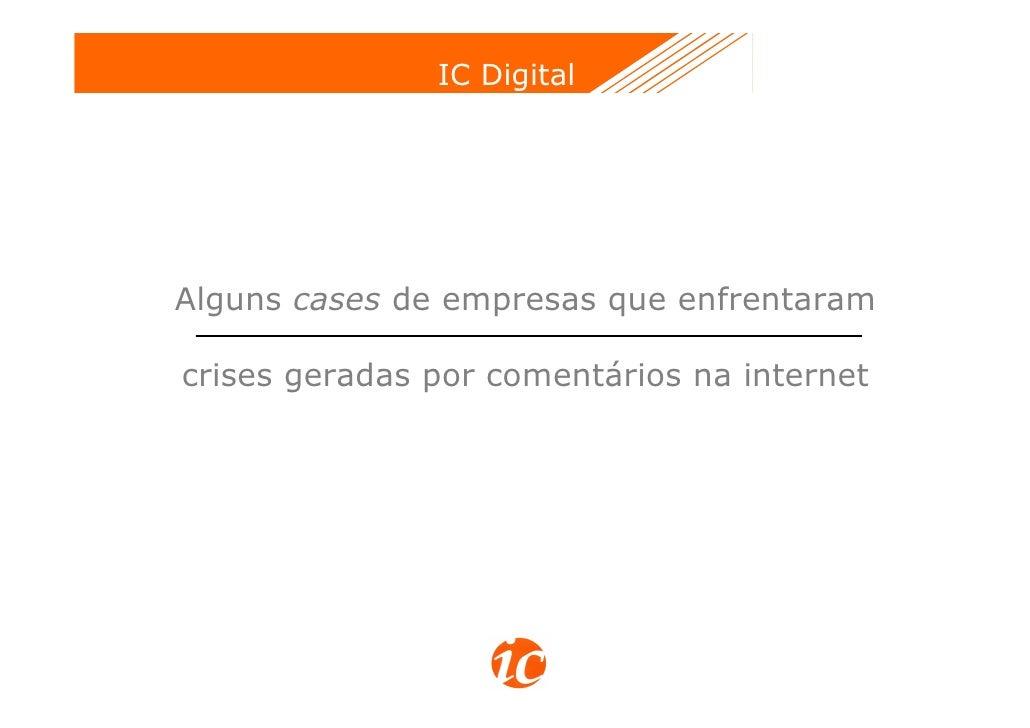 IC DigitalAlguns cases de empresas que enfrentaramcrises geradas por comentários na internet