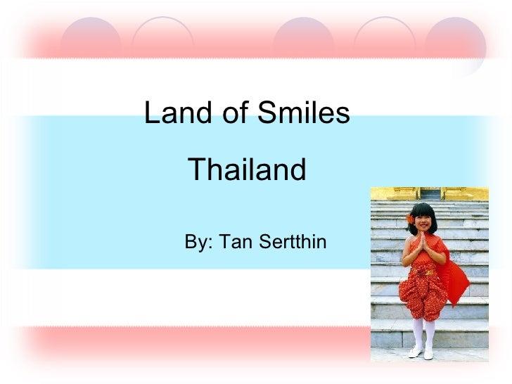 Land of Smiles Thailand By: Tan Sertthin