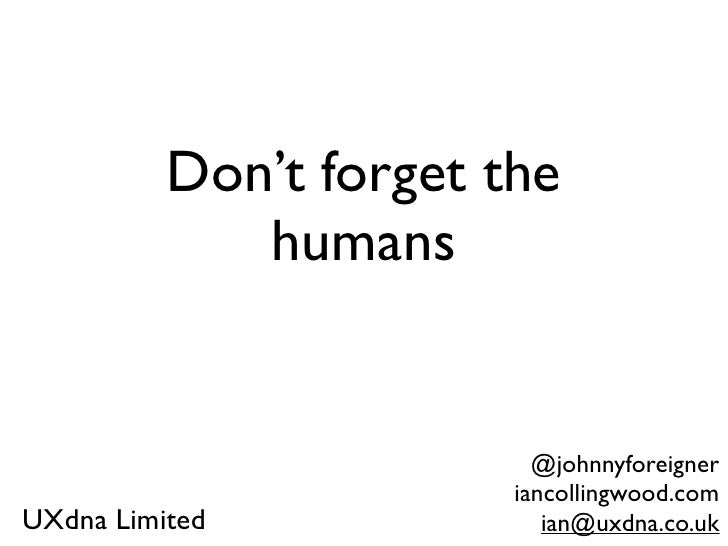 Don't forget the             humans                          @johnnyforeigner                        iancollingwood.comUXd...
