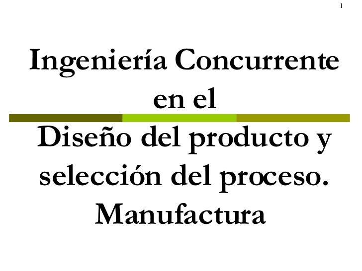 CAPITULO 5 Ingeniería Concurrente en el Diseño del producto y selección del proceso. Manufactura