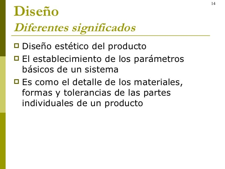 Diseño Diferentes significados   <ul><li>Diseño estético del producto </li></ul><ul><li>El establecimiento de los parámetr...