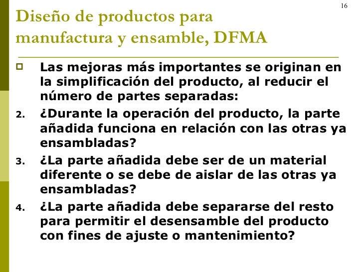 Diseño de productos para  manufactura y ensamble, DFMA <ul><li>Las mejoras más importantes se originan en la simplificació...