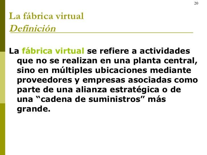 La fábrica virtual Definición  <ul><li>La  fábrica virtual  se refiere a actividades que no se realizan en una planta cent...