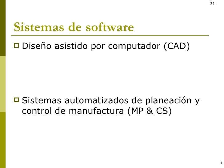 Sistemas de software <ul><li>Diseño asistido por computador (CAD) </li></ul><ul><li>Sistemas automatizados de planeación y...