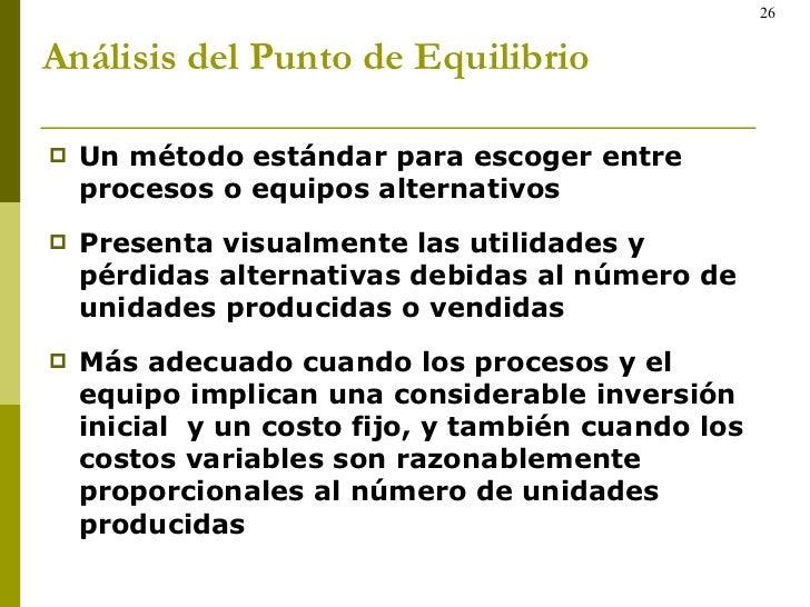 Análisis del Punto de Equilibrio <ul><li>Un método estándar para escoger entre procesos o equipos alternativos </li></ul><...