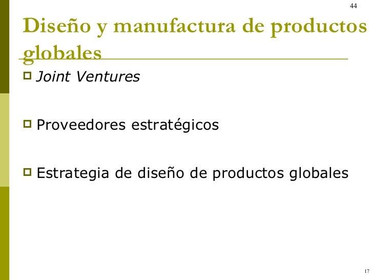 Diseño y manufactura de productos globales <ul><li>Joint Ventures </li></ul><ul><li>Proveedores estratégicos </li></ul><ul...