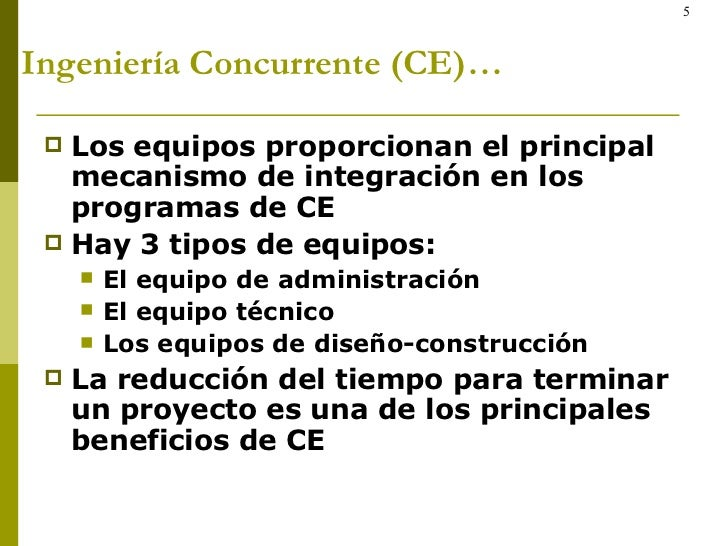 Ingeniería Concurrente (CE)… <ul><li>Los equipos proporcionan el principal mecanismo de integración en los programas de CE...