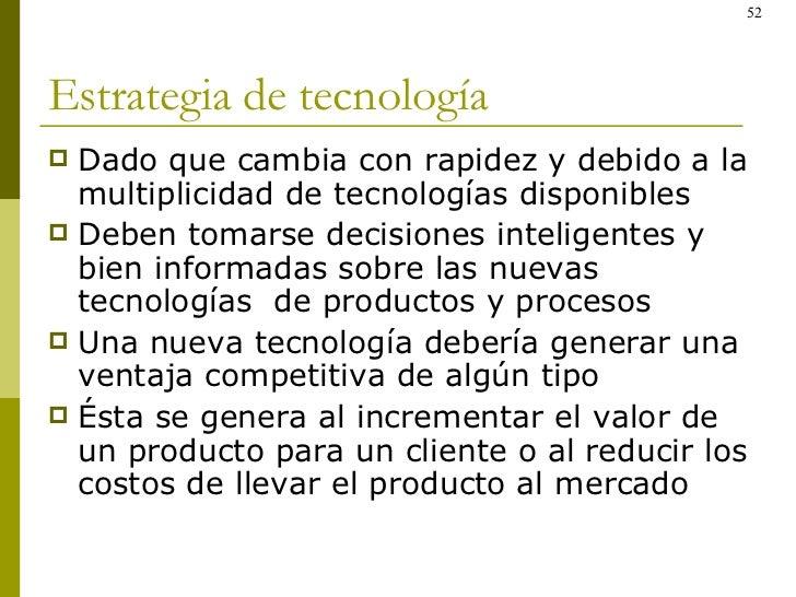 Estrategia de tecnología <ul><li>Dado que cambia con rapidez y debido a la multiplicidad de tecnologías disponibles </li><...