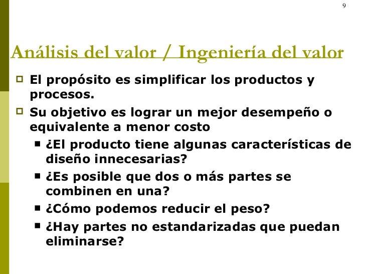 Análisis del valor / Ingeniería del valor <ul><li>El propósito es simplificar los productos y procesos.  </li></ul><ul><li...