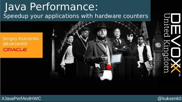 @kuksenk0#JavaPerfAndHWC Java Performance: Speedup your applications with hardware counters Sergey Kuksenko @kuksenk0